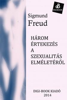 Sigmund Freud - Három értekezés a szexualitás elméletéről [eKönyv: epub, mobi]