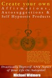Widmore Michael - Create Your Own Affirmations,  Autosuggestions and Self Hypnosis Products [eK�nyv: epub,  mobi]