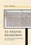 Bagi Dániel - Az Anjouk Krakkóban. Nagy Lajos lengyelországi uralmának belpolitikai kérdései [eKönyv: pdf, epub, mobi]