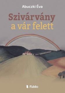 Éva Abuczki - Szivárvány a vár felett [eKönyv: epub, mobi]