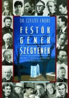 Czeizel Endre Dr. - FESTŐK, GÉNEK, SZÉGYENEK - MAGYAR FESTŐMŰVÉSZ-GÉNIUSZOK CSALÁDFAELEMZÉSE