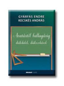 GYÁRFÁS ENDRE-KECSKÉS ANDRÁS - AVATÁSTÓL BALLAGÁSIG DIÁKDALOK, DIÁKSZOKÁSOK