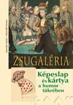 J�noska Antal  �s Horv�th Ferenc: - Zsugal�ria. K�peslap �s k�rtya a humor t�kr�ben