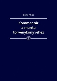 prof. dr. Kiss Gy�rgy, dr. Bank� Zolt�n, dr. Kajt�r Edit, dr. Kov�cs Erika dr. Berke Gyula, - Komment�r a munka t�rv�nyk�nyv�hez [eK�nyv: epub, mobi]