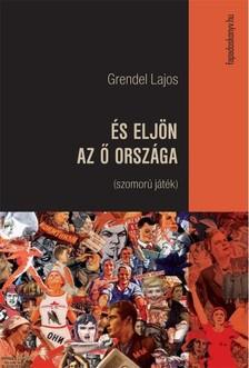 Grendel Lajos - És eljön az Ő országa [eKönyv: epub, mobi]