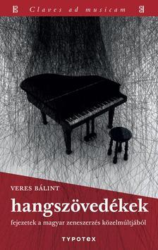 Veres B�lint - Hangsz�ved�kek - Fejezetek a magyar zeneszerz�s k�zelm�ltj�b�l
