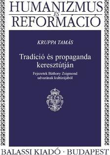 Kruppa Tam�s - Trad�ci� �s propaganda kereszt�tj�n