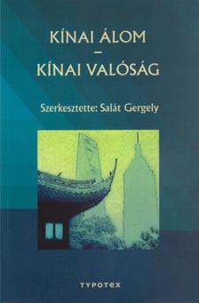 Sal�t Gergely (szerkeszt�) - K�nai �lom - K�nai val�s�g