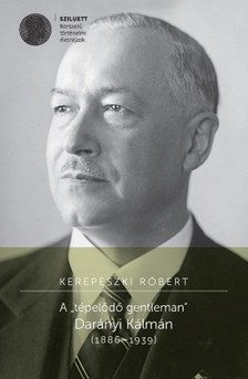 Kerepeszki R�bert - A t�pel�d� gentleman Dar�nyi K�lm�n (1886-1939) [eK�nyv: pdf, epub, mobi]