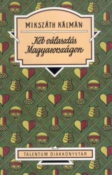 MIKSZ�TH K�LM�N - K�T V�LASZT�S MAGYARORSZ�GON - TALENTUM DI�KK�NYVT�R