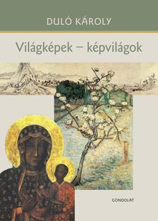 Duló Károly - Világképek - képvilágok