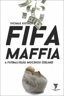 Thomas Kistner - Fifa maffia - A futballvilág mocskos üzelmei [eKönyv: epub, mobi]