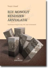 Vony� J�zsef - Egy monolit rendszer �rnyalatai. Tanulm�nyok Magyarorsz�g 1945 ut�ni t�rt�nelm�r�l [eK�nyv: pdf, epub, mobi]
