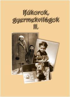 SZABOLCS ÉVA (SZERK.) - Ifjúkorok, gyermekvilágok II.