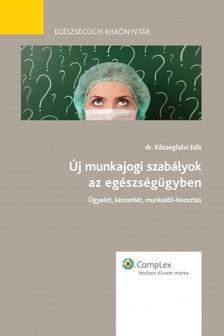 Kőszegfalvi Edit - Új munkajogi szabályok az egészségügyben [eKönyv: epub, mobi]