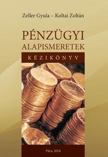 Koltai Zolt�n - Zeller Gyula - P�nz�gyi alapismeretek. K�zik�nyv [eK�nyv: pdf, epub, mobi]