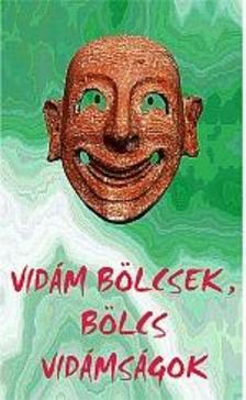 - VIDÁM BÖLCSEK, BÖLCS VIDÁMSÁGOK