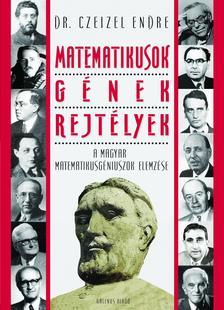 Dr. Czeizel Endre - Matematikusok, gének, rejtélyek