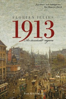 FLORIAN ILLIES - 1913: Az �vsz�zad nyara [eK�nyv: epub, mobi]