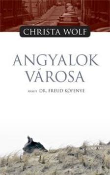 Wolf, Christa - ANGYALOK VÁROSA AVAGY DR. FREUD KÖPENYE