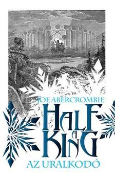 Abercrombie, Joe - Half a King - Az uralkod�