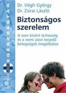 VÉGH GYÖRGY DR.-ZSIRAI LÁSZLÓ - Biztonságos szerelem