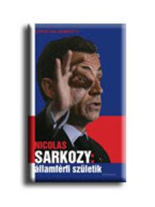 Christian Gambotti - NICHOLAS SARKOZY: ÁLLAMFÉRFI SZÜLETIK