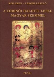Kiss Irén -Tábori László - A TORINÓI HALOTTI LEPEL MAGYAR SZEMMEL