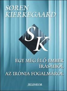 S�ren Kierkegaard - Egy m�g �l� ember �r�saib�l. Az ir�nia fogalm�r�l [eK�nyv: pdf]
