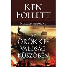 Ken Follett - Az �r�kk�val�s�g k�sz�b�n - �vsz�zad-tril�gia 3.