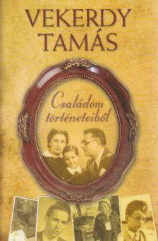 Vekerdy Tamás - Családom történeteiből
