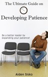 Sisko Aiden - The Ultimate Guide on Developing Patience [eKönyv: epub,  mobi]