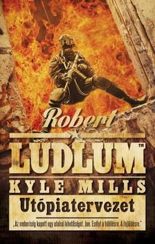 ROBERT LUDLUM - KYLE MILLS - UTÓPIATERVEZET /COVERT-ONE 10.