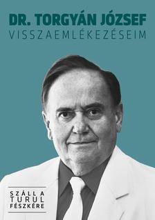 dr. Torgy�n J�zsef - Visszaeml�kez�seim