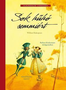 KINDERMANN, BARBARA - KUNERT, - SOK H�H� SEMMI�RT - VIL�GIRODALOM GYEREKEKNEK - WILLIAM SHAKESPEARE NYOM�N