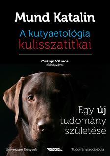 Mund Katalin - A kutyaetol�gia kulisszatitkai(Egy �j tudom�ny sz�let�se)