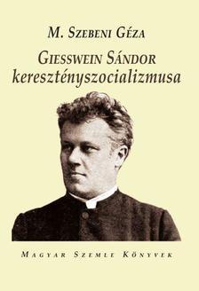 M. Szebeni Géza - Geisswein Sándor keresztényszocializmusa