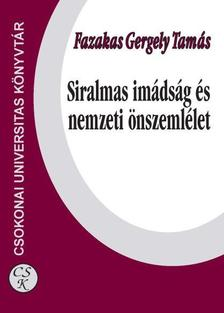 Fazakas Gergely Tam�s - Siralmas im�ds�g �s nemzeti �nszeml�let