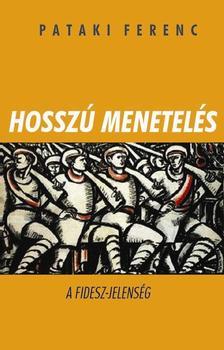 Pataki Ferenc - HOSSZÚ MENETELÉS - A FIDESZ JELENSÉG