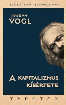 VOGL, JOSEPH - A kapitalizmus k�s�rtete