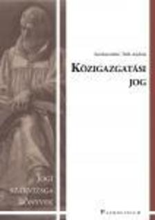 Csáki-Hatalovics Gyula - Gyekiczky Tamás - Gyergyák Ferenc - Tóth András - Közigazgatási jog - jogi szakvizsga felkészítő kötet