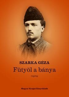 Szarka G�za - F�ty�l a b�nya