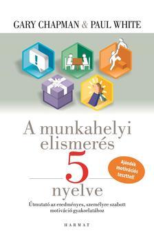 Gary Chapman �s Paul White - A munkahelyi elismer�s 5 nyelve (�j kiad�s)