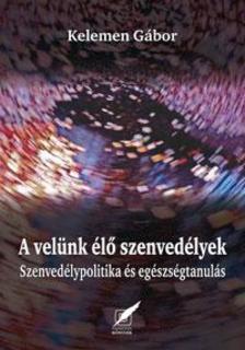 Kelemen Gábor - A VELÜNK ÉLŐ SZENVEDÉLYEK - SZENVEDÉLYPOTITIKA ÉS EGÉSZSÉGTANULÁS -