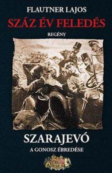 Flautner Lajos - Sz�z �v feled�s, Szarajev� - A gonosz �bred�se