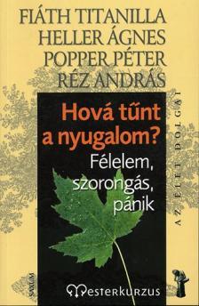 FI�TH - HELLER - POPPER - R�Z - HOV� T�NT A NYUGALOM? - F�LELEM, SZORONG�S, P�NIK - AZ �LET DOLGAI -