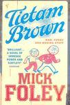 FOLEY, MICK - Tietam Brown [antikvár]