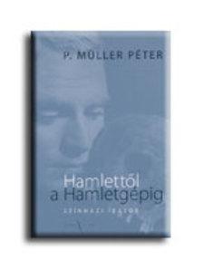 P. M�ller P�ter - HAMLETT�L A HAMLETG�PIG -  SZ�NH�ZI �R�SOK