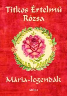 Sinkó Veronika - Titkos értelmű rózsa - Mária legendák