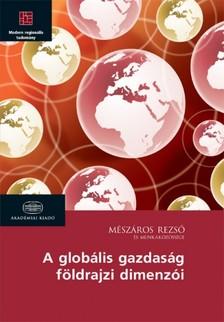 Mészáros Rezső - A globális gazdaság földrajzi dimenziói  [eKönyv: epub, mobi]